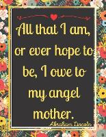All that I am, or ever hope to be, I owe to my angel mother.: Special 150 Sudoku Book for Women, Mom, Wife, Aunt, Grandma, Gift for Mother's Day. (Paperback)