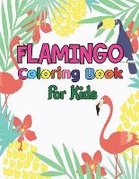 Flamingo coloring book for kids: Easy and Fun Coloring Page for teenagers, 4-8, Unique gift for Girls who loves flamingo (Paperback)