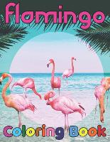 Flamingo coloring book: Easy and Fun Coloring Page for teenagers, 4-8, Unique gift for Girls who loves flamingo (Paperback)
