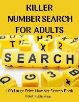 Killer Number Search For Adults: 100 Large print Number Search Books for Seniors, Teens and Adults with Solutions (Search and Find) (Paperback)