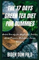 The 17 Days Green Tea Diet for Dummies: Herbal Remedy for Weight Loss, Diabetes, Blood Pressure, Cholesterol, Cancer, Allergies (Paperback)