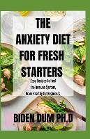 The Anxiety Diet for Fresh Starters: Easy Recipes to Heal the Immune System, Brain Healthy for Beginners (Paperback)