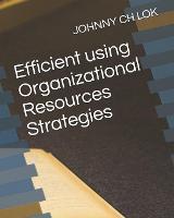Efficient using Organizational Resources Strategies - Organizational Resource Management Strategy 1 (Paperback)