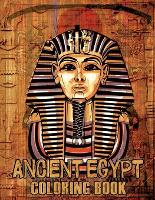 Ancient Egypt Coloring Book: An Adult Coloring Book With Mummies, Pharaohs, Egyptian Gods, Egyptian Patterns, and More! For Stress Relief & Relaxation. (Paperback)