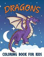Dragons Coloring Book For Kids: a Cute Dragons Coloring Pages for Children, Boys, Girls for Fun and Relaxing. (Paperback)