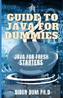 Guide to Java for Dummies: java For Fresh Starters (Paperback)