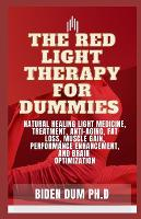 The Red Light Therapy for Dummies: Natural Healing Light Medicine, Treatment, Anti-Aging, Fat Loss, Muscle Gain, Performance Enhancement, and Brain Optimization (Paperback)