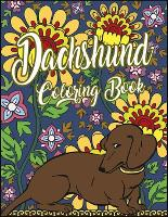 Dachshund Coloring Book: A Cute Adult Coloring Book Featuring Fun and Beautiful Dog Designs for Relaxation and Stress-Relief. (Paperback)