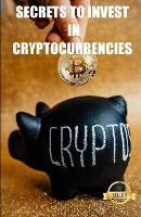 Secrets to invest in cryptocurrencies: Strategies, keys and secrets for cryptocurrency trading (Paperback)