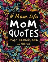Mom Life Mom Quotes Adult Coloring Book 66 Year Old: Funny Mom Quotes and Patterns for Relaxation, Stress Relief and Mindfulness. A Snarky Floral Mandala Patterns Mother's Day Coloring Book For Mom Mommy Mama Mother Grandma (Paperback)