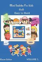 Mini Sudoku For Kids 6x6: Easy to Hard - Volume 1 - 300 Games - Mini Sudoku for Kids 1 (Paperback)