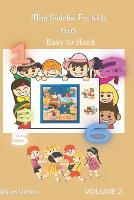 Mini Sudoku For Kids 6 x 6: - Easy to Hard - Volume 2 - 300 Games - Mini Sudoku for Kids 2 (Paperback)