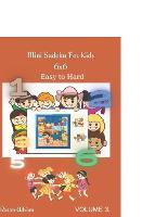 Mini Sudoku For Kids 6 x 6: Easy to Hard - Volume 3 - 300 Games - Mini Sudoku for Kids 3 (Paperback)