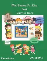 Mini Sudoku For Kids 6 x 6: - Easy to Hard - Volume 4 - 300 Games - Mini Sudoku for Kids 4 (Paperback)