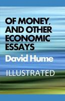 Of Money, and Other Economic Essays Illustrated (Paperback)