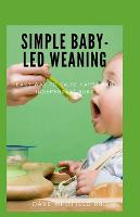 Simple Baby-Led Weaning: Easy way to raise happy and independent babe (Paperback)