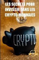 Les secrets pour investir dans les crypto-monnaies: Strategies, cles et secrets pour le trading de crypto-monnaies (Paperback)