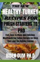 The New Healthy Turkey Recipes for Fresh Starters to Pro: Fast, Easy to Make and Delicious Mouthwatering Turkey Recipes for More Than Just the Holiday Season (Paperback)