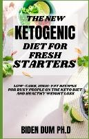 The New Ketogenic Diet for Fresh Starters: Low-Carb, High-Fat Recipes for Busy People on the Keto Diet And Healthy Weight Loss (Paperback)