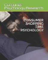 Consumer Shopping Time Psychology (Paperback)