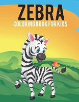 Zebra Coloring Book For Kids: Awesome Zebra Kids Coloring Book with Stress Relieving Zebra Designs for Kids Relaxation Fun. (Paperback)