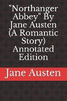 Northanger Abbey By Jane Austen (A Romantic Story) Annotated Edition