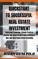 QuickStart to Successful Real Estate Investment: Securing Financing, Create Passive Income And Build Wealth With Intelligent Buy and Hold Real Estate Investing (Paperback)