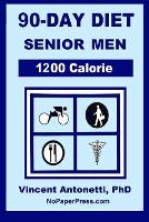 90-Day Diet for Senior Men - 1200 Calorie (Paperback)