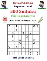 500 Beginner Level Sudoku Puzzles and Answers Beta Series Volume 1: Easy to See Large Clear Print - Beta Beginner Sudoku Puzzles (Paperback)