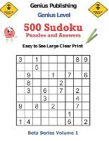 500 Genius Level Sudoku Puzzles and Answers Beta Series Volume 1: Easy to See Large Clear Print - Beta Genius Sudoku Puzzles (Paperback)