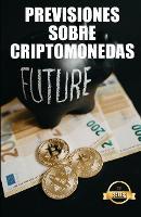 Previsiones sobre criptomonedas: Claves, tendencias y analisis futuros sobre Ethereum, Dogecoin, XDAI, VeChain y muchas mas criptomonedas (Paperback)