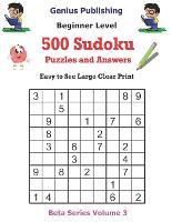 500 Beginner Sudoku Puzzles and Answers Beta Series Volume 3: Easy to See Large Clear Print - Beta Beginner Sudoku Puzzles (Paperback)