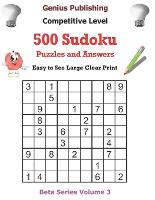 500 Competitive Sudoku Puzzles and Answers Beta Series Volume 3: Easy to See Large Clear Print - Beta Competitive Sudoku Puzzles (Paperback)