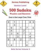 500 Genius Sudoku Puzzles and Answers Beta Series Volume 3: Easy to See Large Clear Print - Beta Genius Sudoku Puzzles (Paperback)