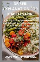 Dr Sebi Explanation for Diabetes Cure: A Definitive Guide on How to Cure and Diabetes Using Dr. Sebi Alkaline Eating Diet Techniques (Paperback)