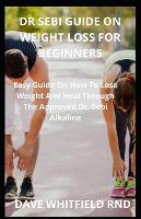 Dr Sebi Guide on Weight Loss for Beginners: Easy Guide On How To Lose Weight And Heal Through The Approved Dr. Sebi Alkaline (Paperback)