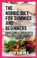 The Nordic Diet for Dummies and Beginners: Perfect Carb-to-Protein Ratio for Preventing Weight Gain or Regain, Using Local and Organic Food to Promote a Healthy Lifestyle (Paperback)