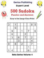 500 Expert Sudoku Puzzles and Answers Beta Series Volume 4: Easy to See Large Clear Print - Beta Expert Sudoku Puzzles (Paperback)