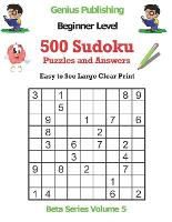 500 Beginner Sudoku Puzzles and Answers Beta Series Volume 5: Easy to See Large Clear Print - Beta Beginner Sudoku Puzzles (Paperback)