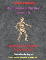 480 Sudoku Level 19 Puzzles - Diabolical Edition Volume III: Can you Solve the Puzzles from the Hardest Level? - Sudoku Level 19 Puzzles - Diabolical Edition 3 (Paperback)