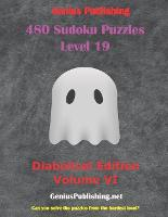 480 Sudoku Level 19 Puzzles - Diabolical Edition Volume VI: Can you Solve the Puzzles from the Hardest Level? - Sudoku Level 19 Puzzles - Diabolical Edition 6 (Paperback)