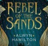 Five reasons why you should read Rebel of the Sands by Alwyn Hamilton