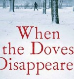 Six reasons why you should read When The Doves Disappeared