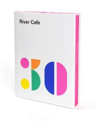 River Cafe 30: Simple Italian recipes from an iconic restaurant (Hardback)