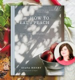 A Book & a Bite: Exclusive Recipes from Diana Henry How to Eat A Peach