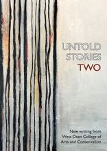 Untold Stories Two: New Writing From West Dean College Of Arts & Conservation