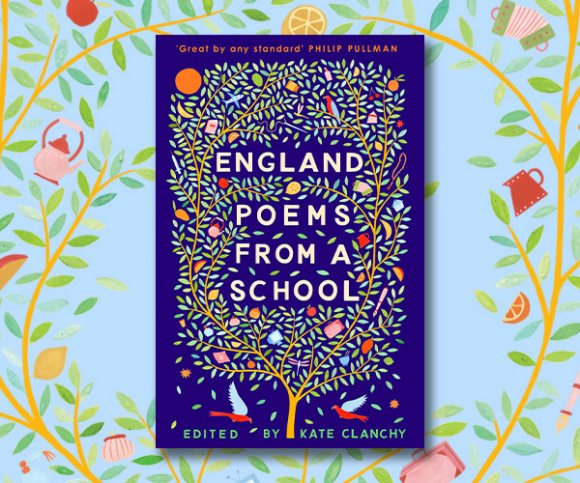 Kate Clanchy Introduces Poems from the New Anthology, England: Poems from a School