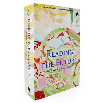 Reading the Future: New Writing from Ireland Celebrating 250 Years of Hodges Figgis (Paperback)