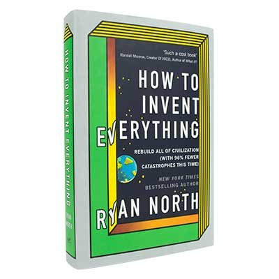 How to Invent Everything: Rebuild All of Civilization (with 96% fewer catastrophes this time) (Hardback)