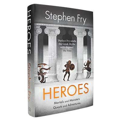 Heroes: The myths of the Ancient Greek heroes retold - Stephen Fry's Greek Myths (Hardback)